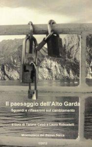 Il paesaggio dell'Alto Garda. Sguardi e riflessioni sul cambiamento – 2012