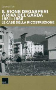 Il Rione Degasperi a Riva del Garda (1951 – 1961) Le case della Ricostruzione – 2013